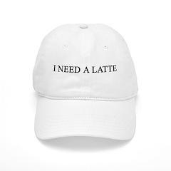 Need A Latte Baseball Cap