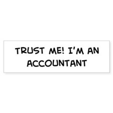 Trust Me: Accountant Bumper Bumper Sticker