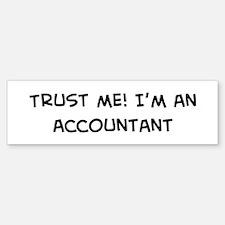 Trust Me: Accountant Bumper Bumper Bumper Sticker
