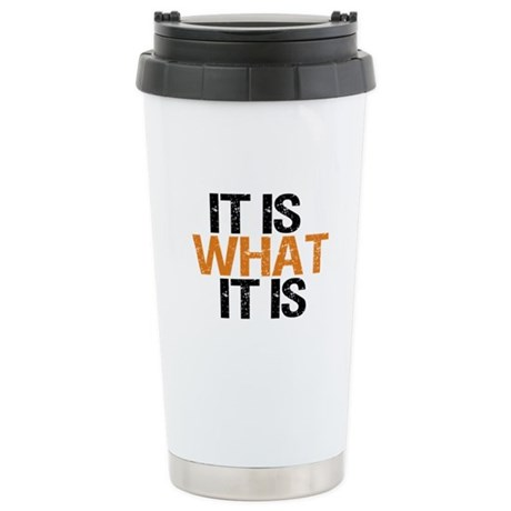 It is what it is Stainless Steel Travel Mug