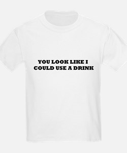 YOU LOOK LIKE I COULD USE A DRINK T-Shirt