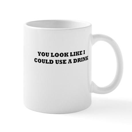 YOU LOOK LIKE I COULD USE A DRINK Mug
