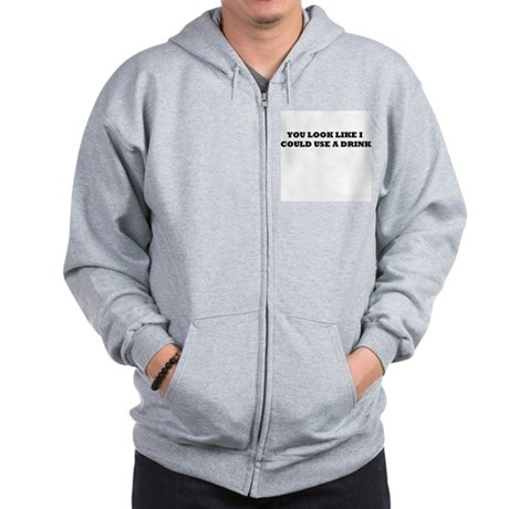 YOU LOOK LIKE I COULD USE A DRINK Zip Hoodie