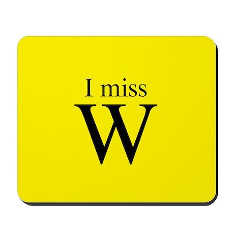 I miss W Mousepad