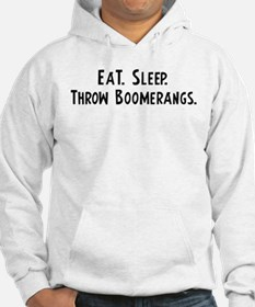 Eat, Sleep, Throw Boomerangs Hoodie