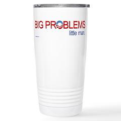 Big Problems little man. Travel Mug
