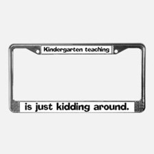 Kindergarten teaching is just License Plate Frame