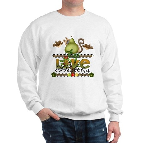 eat and live healthy Sweatshirt