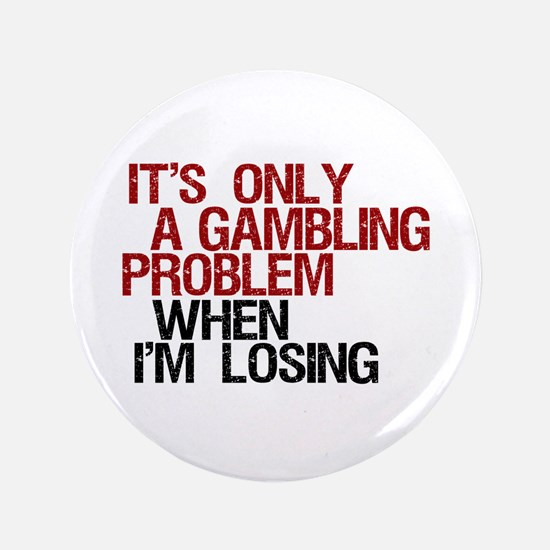 "Gambling Problem 3.5"" Button"