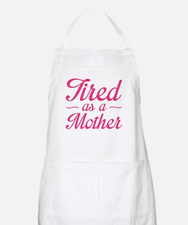 Tired As A Mother Light Apron