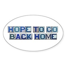 Hope to Go Back Home Oval Decal