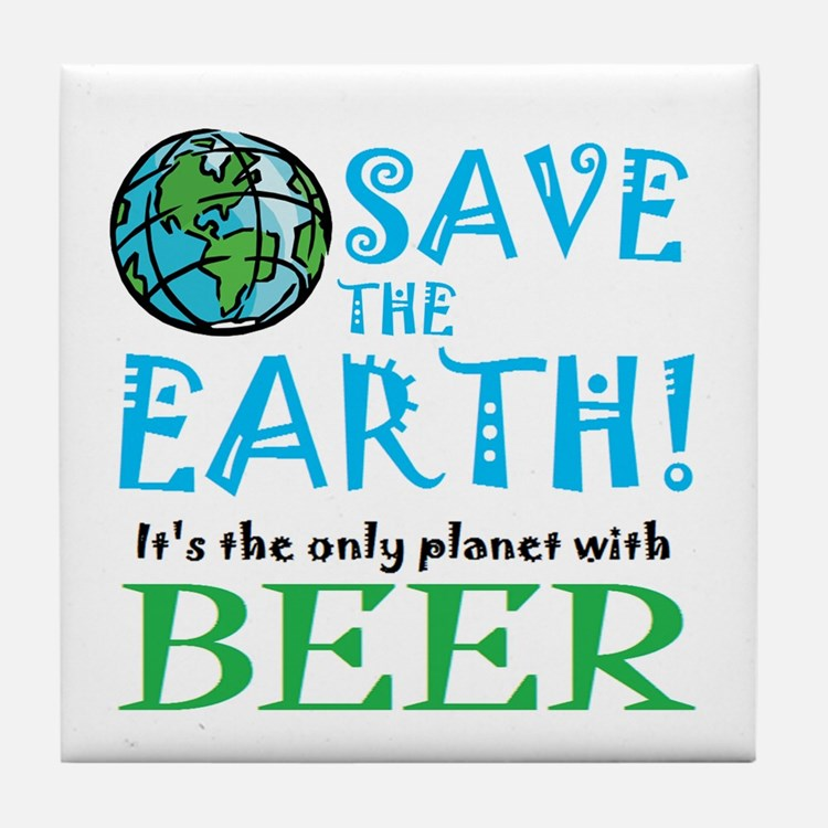 Save the Earth... Beer Tile Coaster