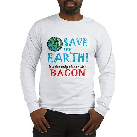 Save the Earth... bacon Long Sleeve T-Shirt