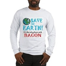 Save the Earth... bacon Long Sleeve T-Shirt
