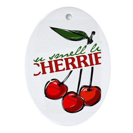 """You Smell Like Cherries"" Oval Ornament"