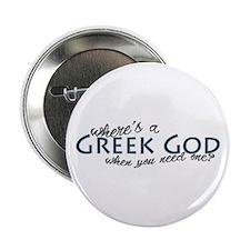 "Where's a Greek God... 2.25"" Button"