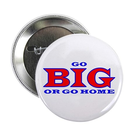 """Go BIG or go home 2.25"""" Button (10 pack)"""