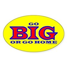 Go BIG or go home Oval Decal