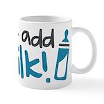 Just Add Milk Mug