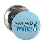 """Just Add Milk 2.25"""" Button"""
