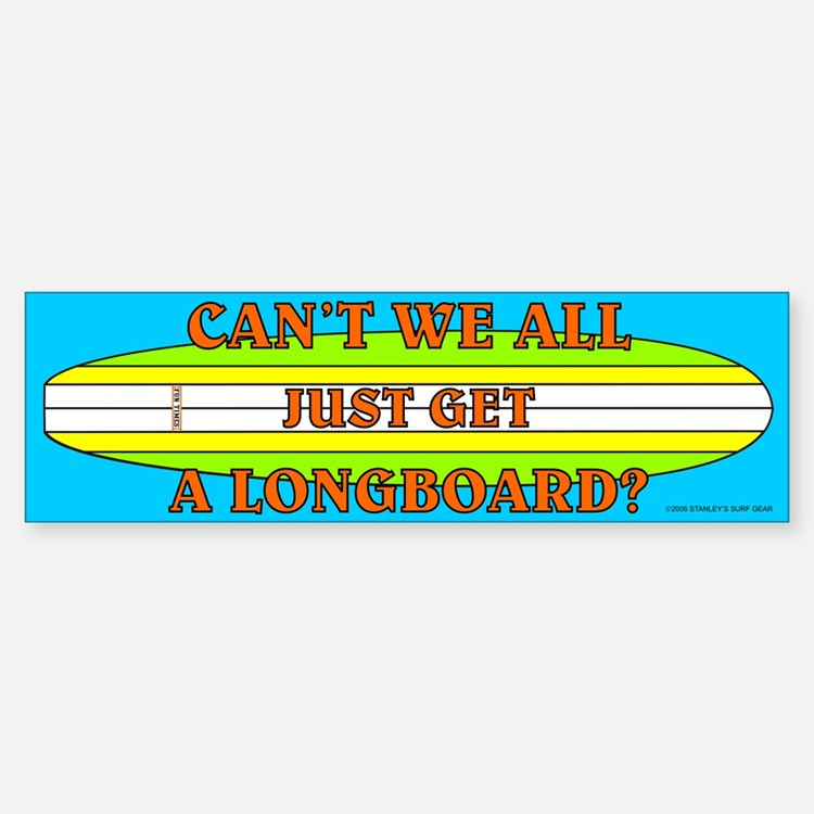 Can't We All Just Get A Longboard Bumper Bumper Bumper Sticker