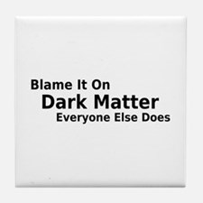 Blame It On Dark Matter Tile Coaster