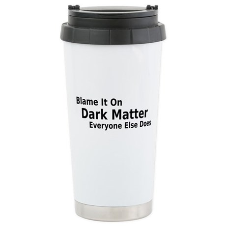 Blame It On Dark Matter Stainless Steel Travel Mug