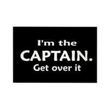 I'M THE CAPTAIN. GET OVER IT Rectangle Magnet