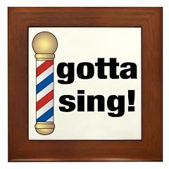 Gotta Sing Barbershop Framed Tile