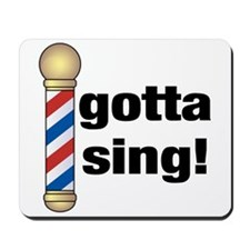 Gotta Sing Barbershop Mousepad