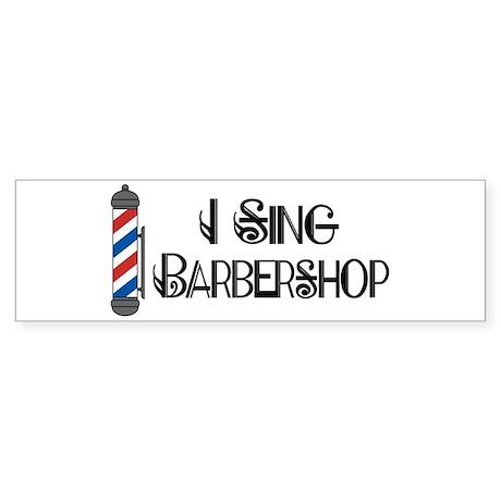 I Sing Barbershop Bumper Sticker