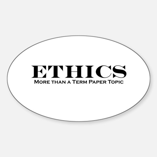 Ethics: More than Term Paper Oval Decal