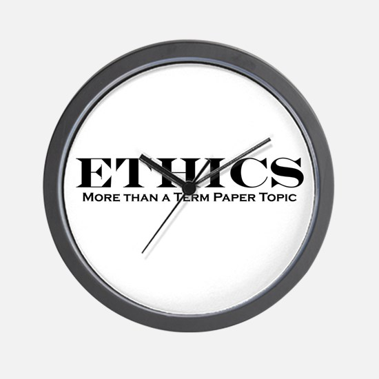 Ethics: More than Term Paper Wall Clock