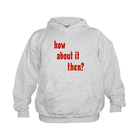 how about it then? Kids Hoodie