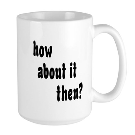 How About it Then? Large Mug