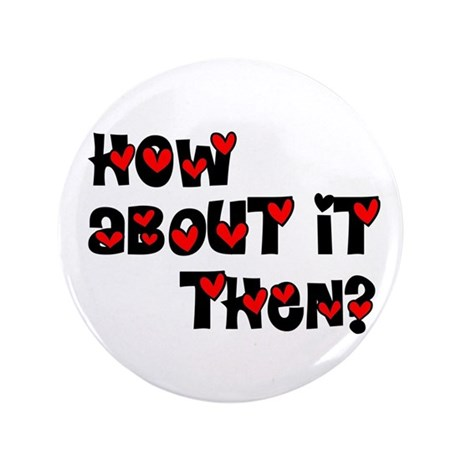 "How About it Then? 3.5"" Button"