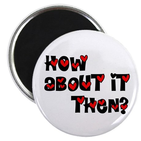 "How About it Then? 2.25"" Magnet (100 pack)"
