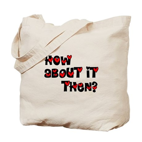 How About it Then? Tote Bag