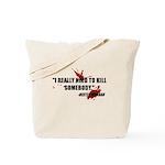 I Really Need to Kill Tote Bag