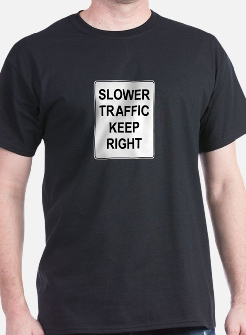 Slower Traffic Keep RIght Sign T-Shirt