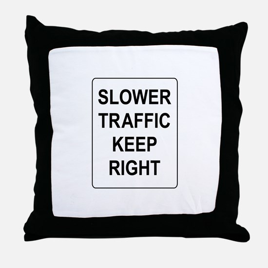 Slower Traffic Keep RIght Sign Throw Pillow