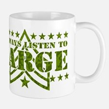 I ALWAYS LISTEN TO SARGE! Mug