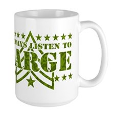 I ALWAYS LISTEN TO SARGE! Mug
