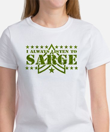 I ALWAYS LISTEN TO SARGE! Women's T-Shirt
