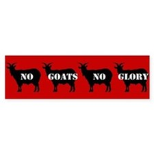 No Goats No Glory Bumper Bumper Sticker