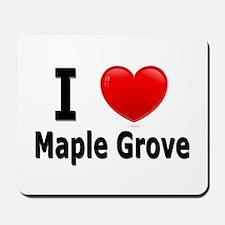 I Love Maple Grove Mousepad