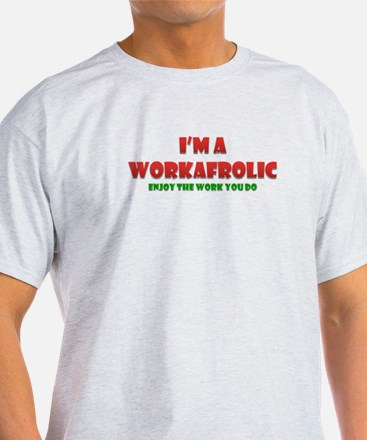 I'm a Workafrolic! T-Shirt