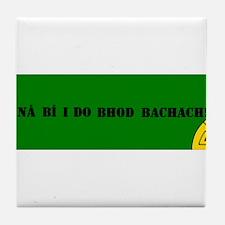 Ná bí i do bhod bacach! Tile Coaster