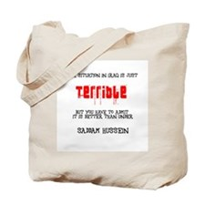 Situation Iraq Terrible, better Saddam Tote Bag