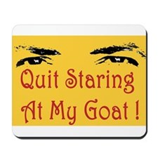 Quit Staring At My Goat! Mousepad